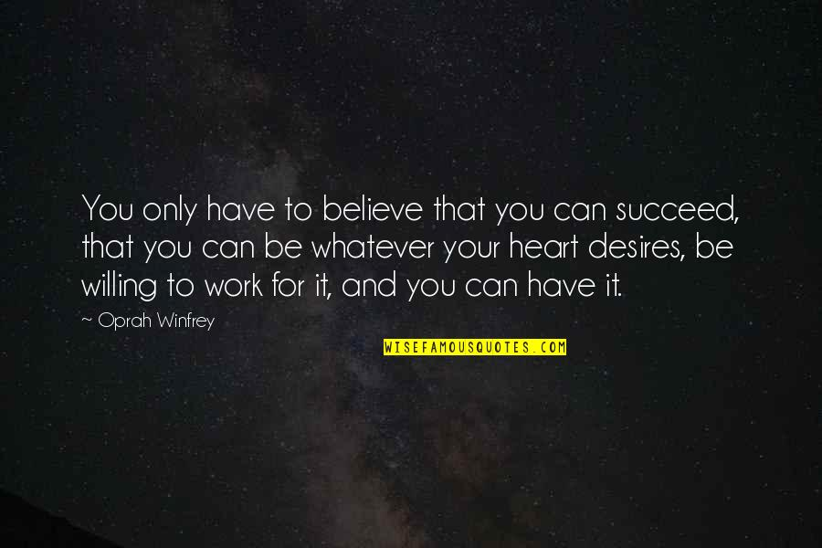 You Can't Succeed Quotes By Oprah Winfrey: You only have to believe that you can