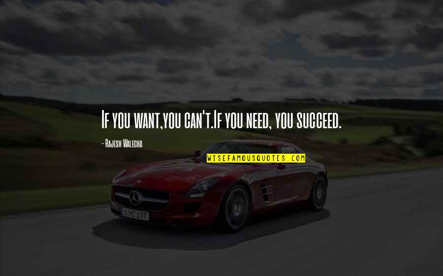 You Can't Succeed Quotes By Rajesh Walecha: If you want,you can't.If you need, you succeed.