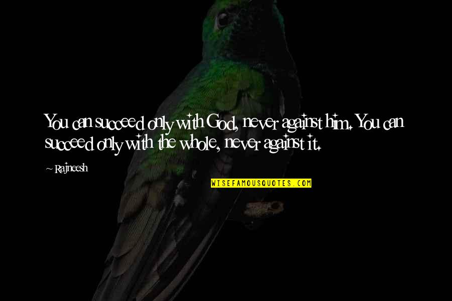 You Can't Succeed Quotes By Rajneesh: You can succeed only with God, never against