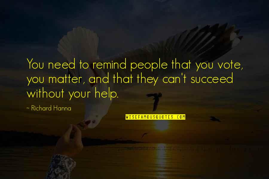 You Can't Succeed Quotes By Richard Hanna: You need to remind people that you vote,