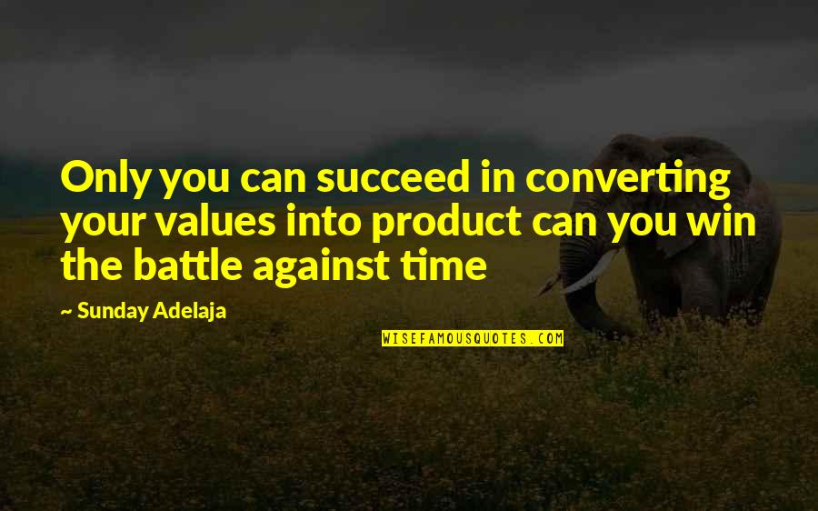 You Can't Succeed Quotes By Sunday Adelaja: Only you can succeed in converting your values
