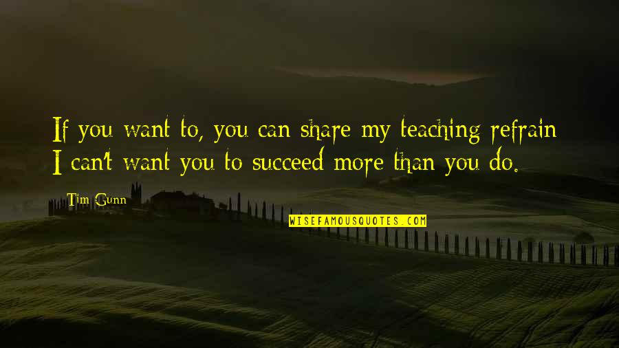You Can't Succeed Quotes By Tim Gunn: If you want to, you can share my