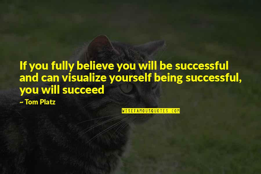 You Can't Succeed Quotes By Tom Platz: If you fully believe you will be successful
