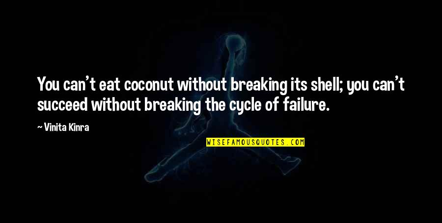 You Can't Succeed Quotes By Vinita Kinra: You can't eat coconut without breaking its shell;