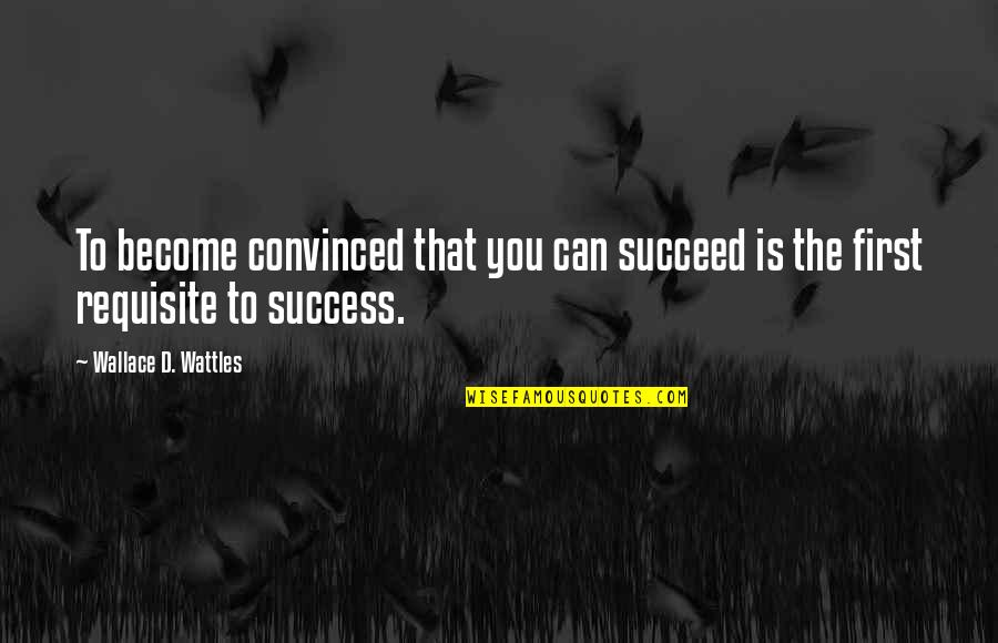 You Can't Succeed Quotes By Wallace D. Wattles: To become convinced that you can succeed is
