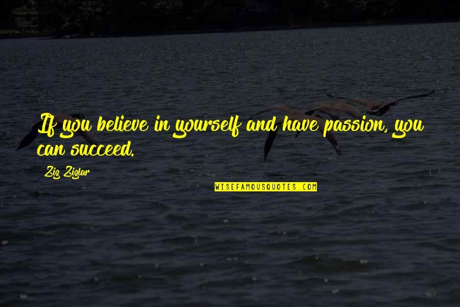 You Can't Succeed Quotes By Zig Ziglar: If you believe in yourself and have passion,