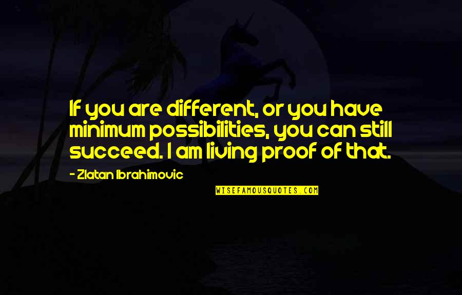 You Can't Succeed Quotes By Zlatan Ibrahimovic: If you are different, or you have minimum