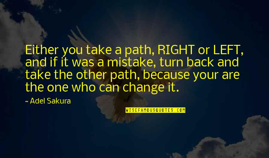 You Can't Take It Back Quotes By Adel Sakura: Either you take a path, RIGHT or LEFT,