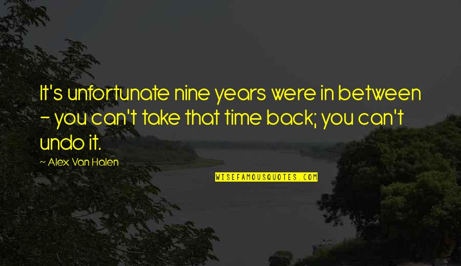 You Can't Take It Back Quotes By Alex Van Halen: It's unfortunate nine years were in between -
