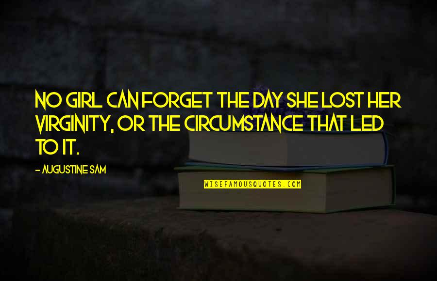 You Can't Take It Back Quotes By Augustine Sam: No girl can forget the day she lost