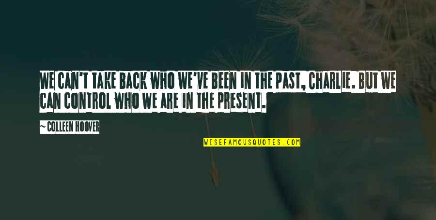 You Can't Take It Back Quotes By Colleen Hoover: We can't take back who we've been in