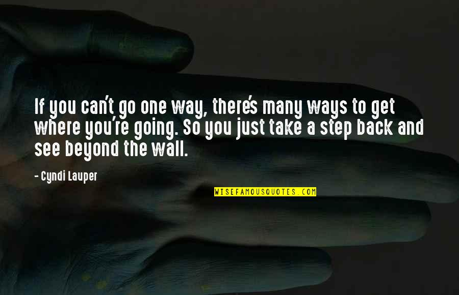 You Can't Take It Back Quotes By Cyndi Lauper: If you can't go one way, there's many