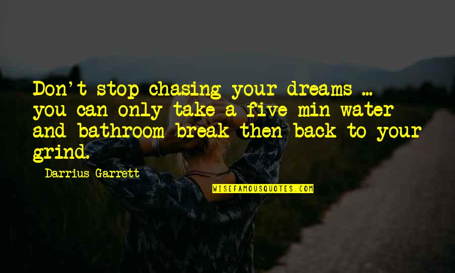 You Can't Take It Back Quotes By Darrius Garrett: Don't stop chasing your dreams ... you can