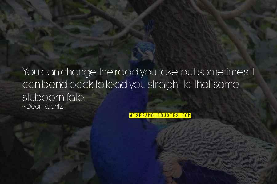 You Can't Take It Back Quotes By Dean Koontz: You can change the road you take, but