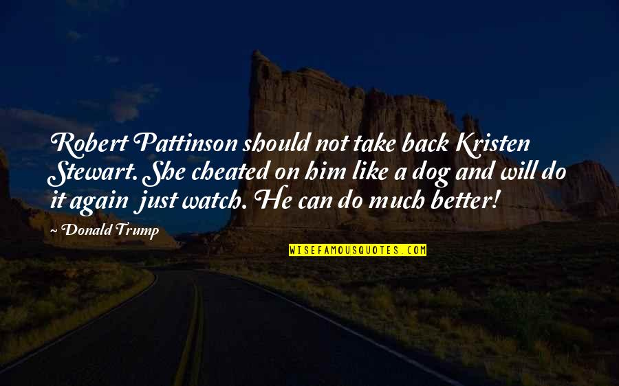 You Can't Take It Back Quotes By Donald Trump: Robert Pattinson should not take back Kristen Stewart.