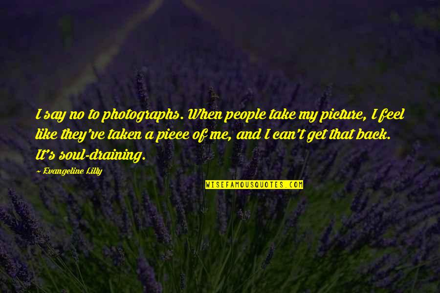 You Can't Take It Back Quotes By Evangeline Lilly: I say no to photographs. When people take