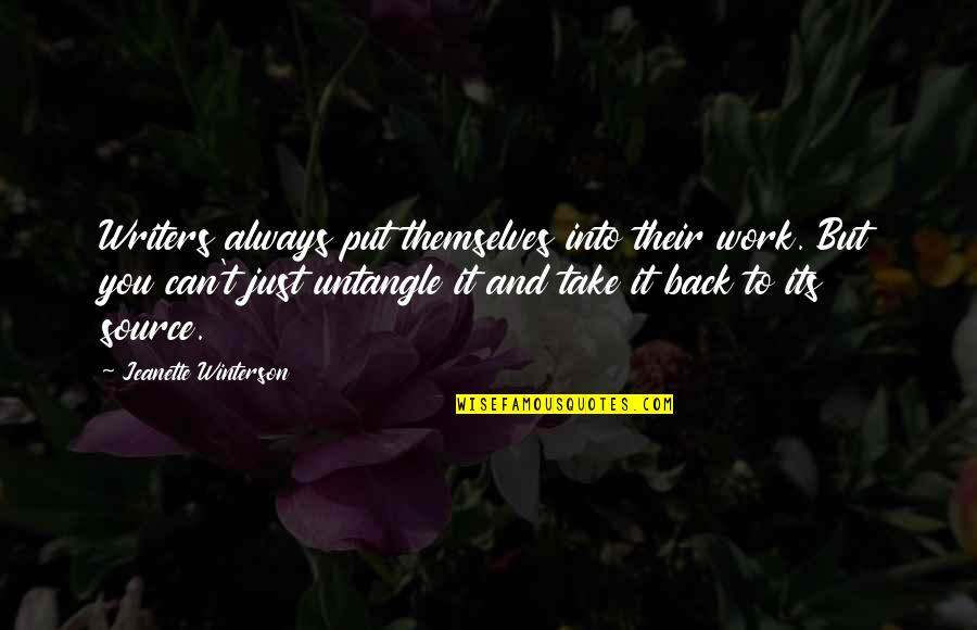 You Can't Take It Back Quotes By Jeanette Winterson: Writers always put themselves into their work. But