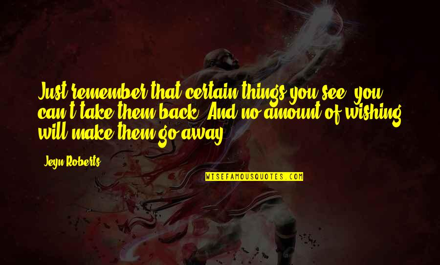 You Can't Take It Back Quotes By Jeyn Roberts: Just remember that certain things you see, you