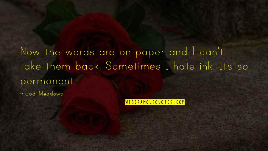 You Can't Take It Back Quotes By Jodi Meadows: Now the words are on paper and I