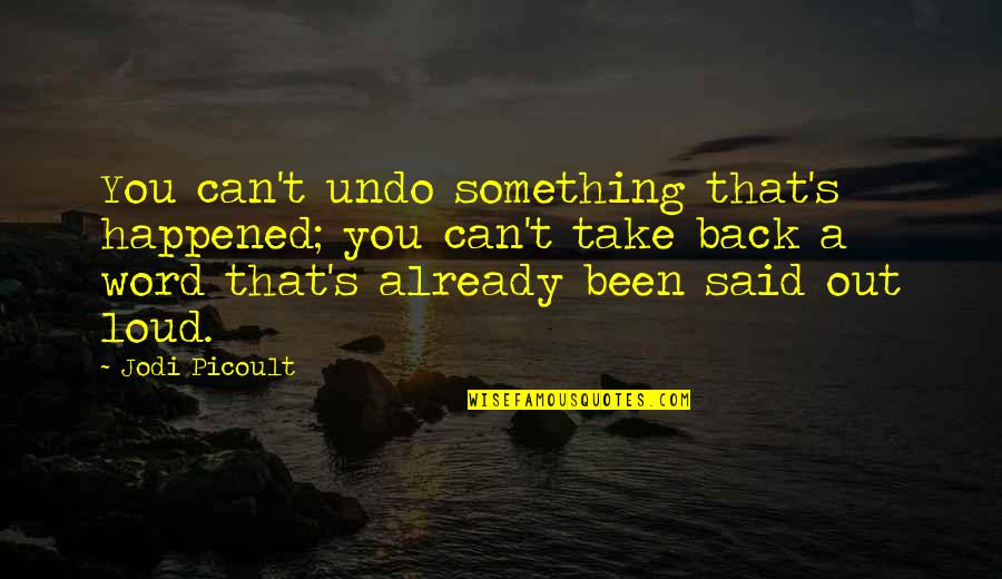 You Can't Take It Back Quotes By Jodi Picoult: You can't undo something that's happened; you can't