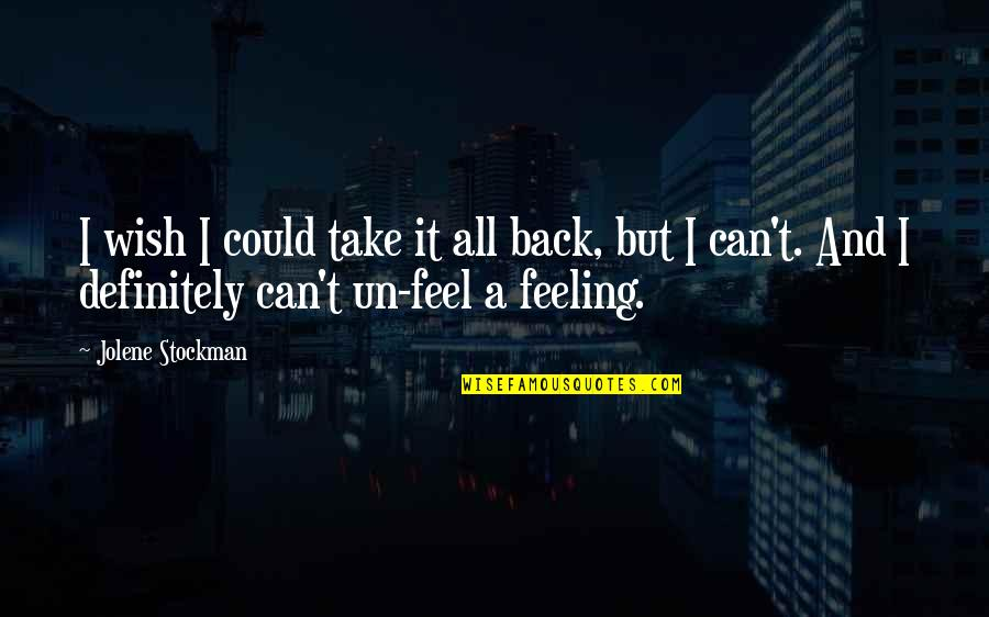 You Can't Take It Back Quotes By Jolene Stockman: I wish I could take it all back,