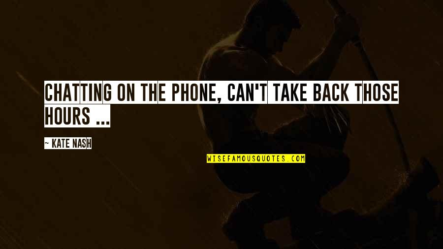 You Can't Take It Back Quotes By Kate Nash: Chatting on the phone, can't take back those