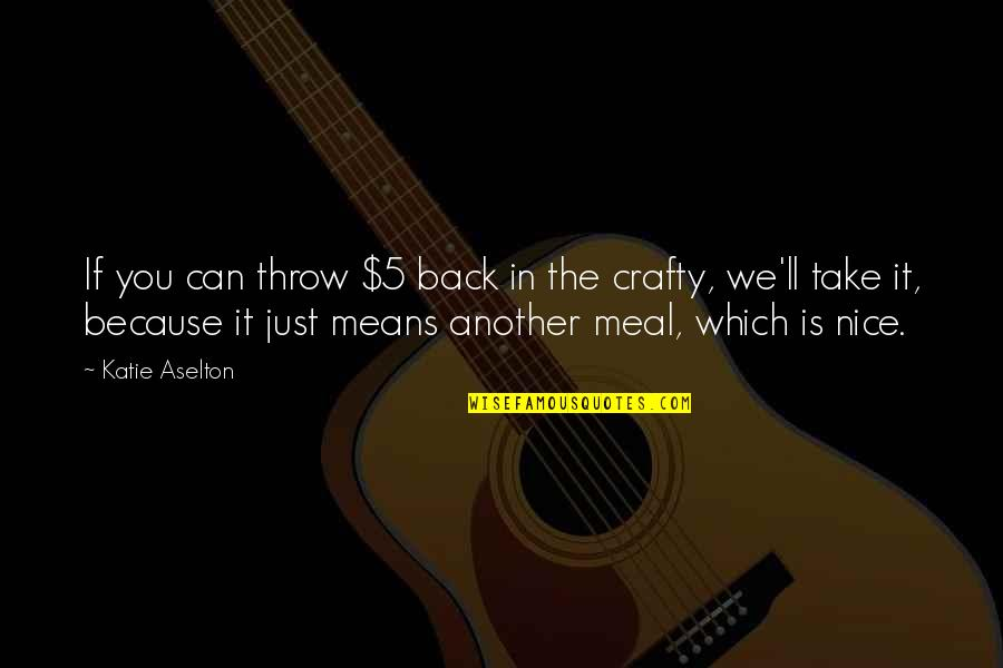 You Can't Take It Back Quotes By Katie Aselton: If you can throw $5 back in the