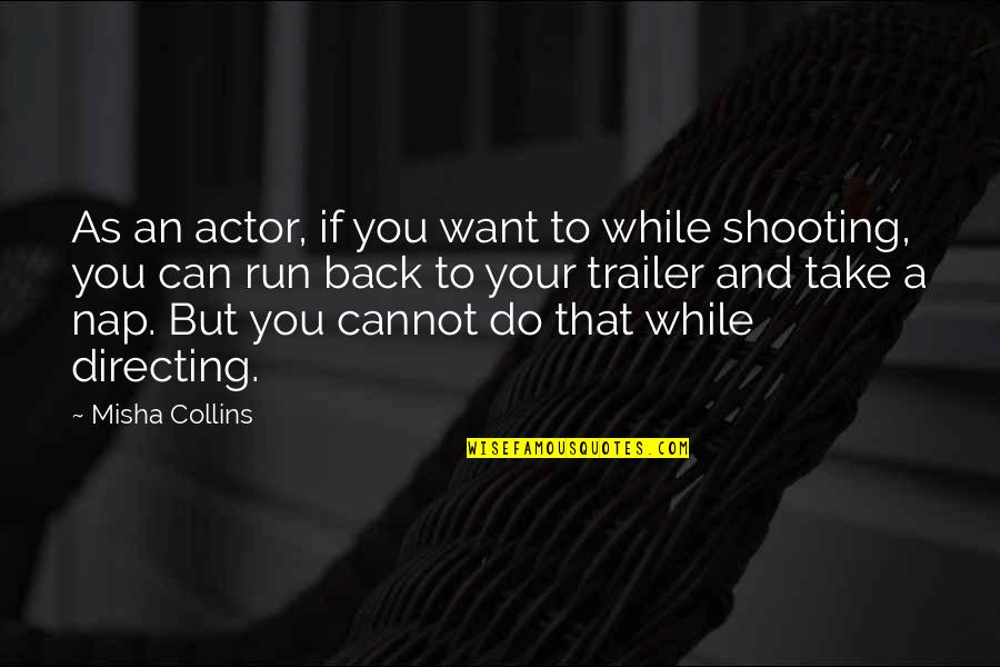 You Can't Take It Back Quotes By Misha Collins: As an actor, if you want to while
