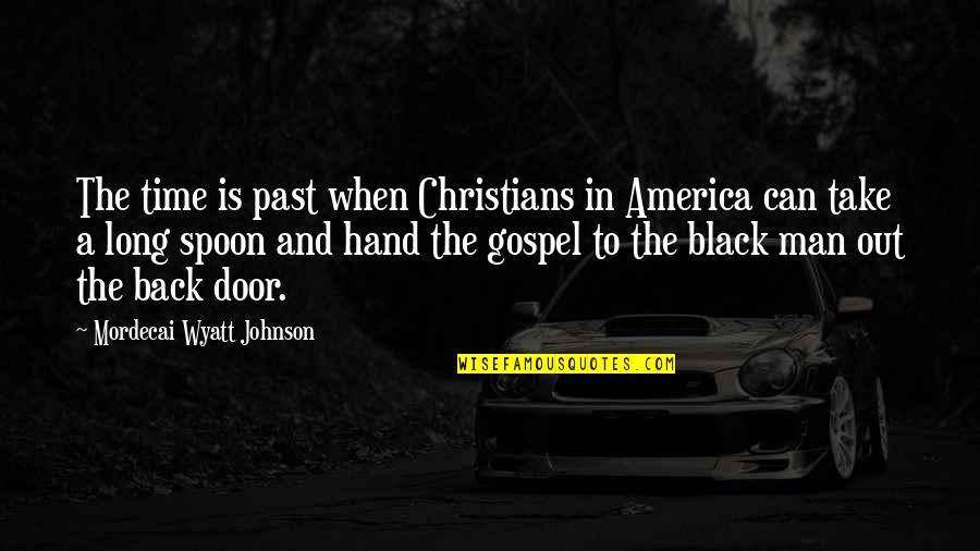 You Can't Take It Back Quotes By Mordecai Wyatt Johnson: The time is past when Christians in America