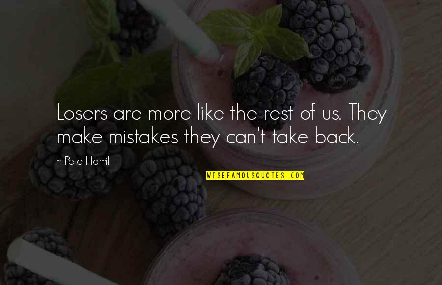 You Can't Take It Back Quotes By Pete Hamill: Losers are more like the rest of us.