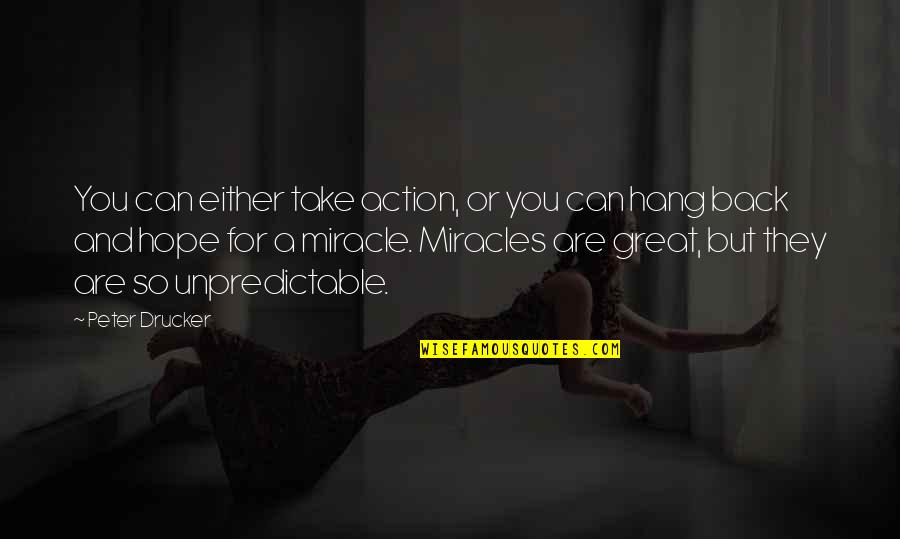 You Can't Take It Back Quotes By Peter Drucker: You can either take action, or you can