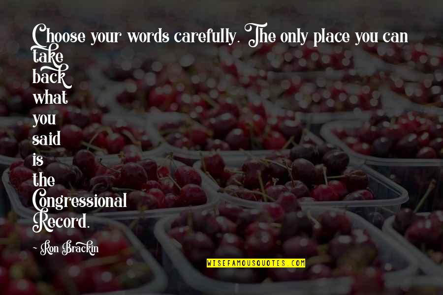 You Can't Take It Back Quotes By Ron Brackin: Choose your words carefully. The only place you