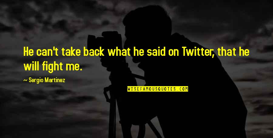 You Can't Take It Back Quotes By Sergio Martinez: He can't take back what he said on