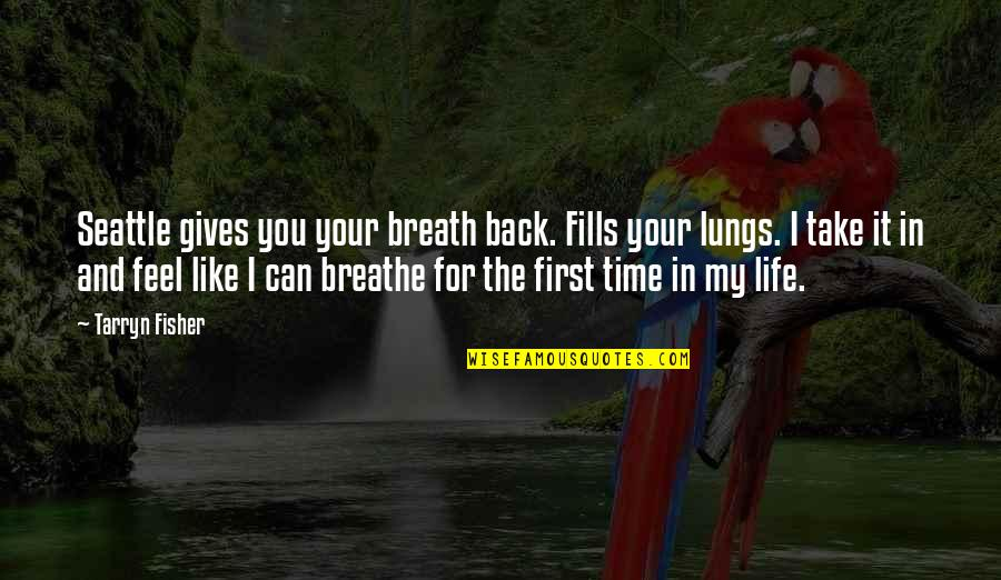 You Can't Take It Back Quotes By Tarryn Fisher: Seattle gives you your breath back. Fills your
