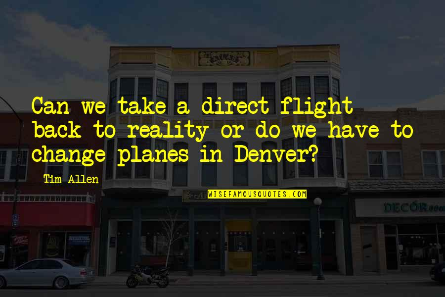 You Can't Take It Back Quotes By Tim Allen: Can we take a direct flight back to