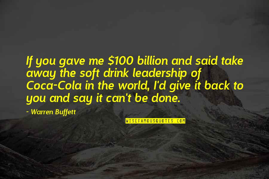 You Can't Take It Back Quotes By Warren Buffett: If you gave me $100 billion and said