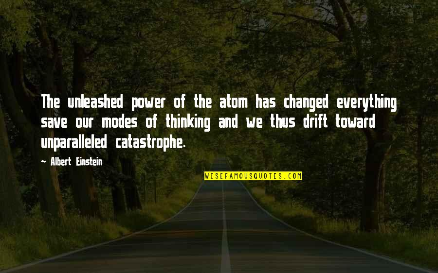 You Changed Everything Quotes By Albert Einstein: The unleashed power of the atom has changed