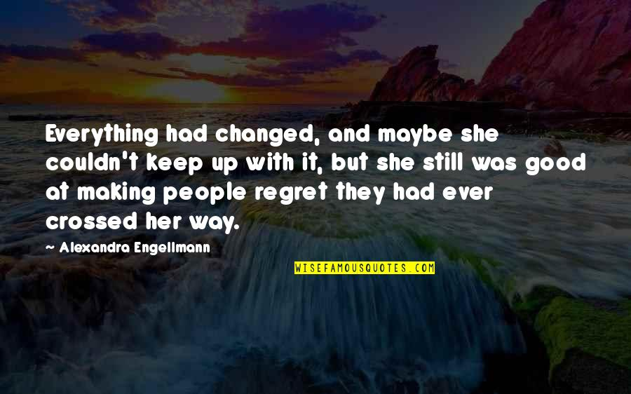 You Changed Everything Quotes By Alexandra Engellmann: Everything had changed, and maybe she couldn't keep