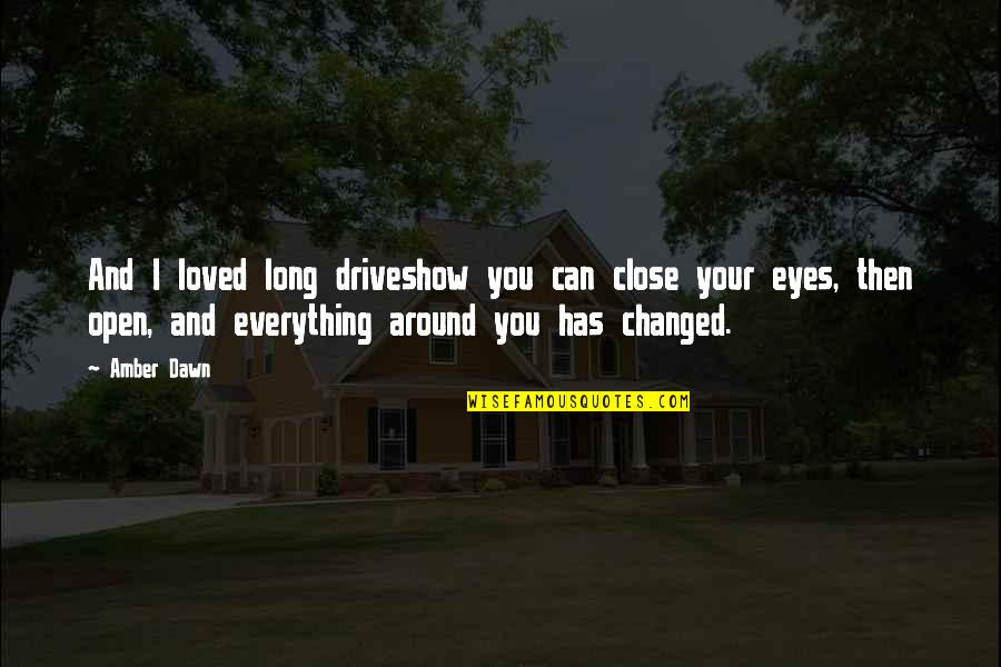 You Changed Everything Quotes By Amber Dawn: And I loved long driveshow you can close