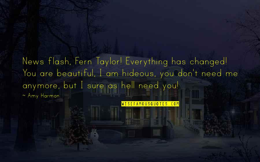 You Changed Everything Quotes By Amy Harmon: News flash, Fern Taylor! Everything has changed! You