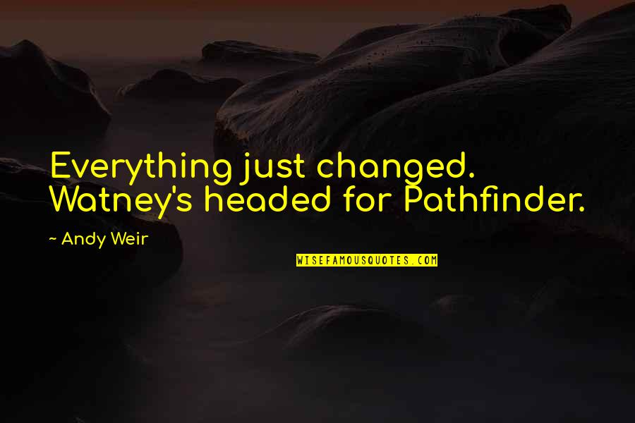 You Changed Everything Quotes By Andy Weir: Everything just changed. Watney's headed for Pathfinder.