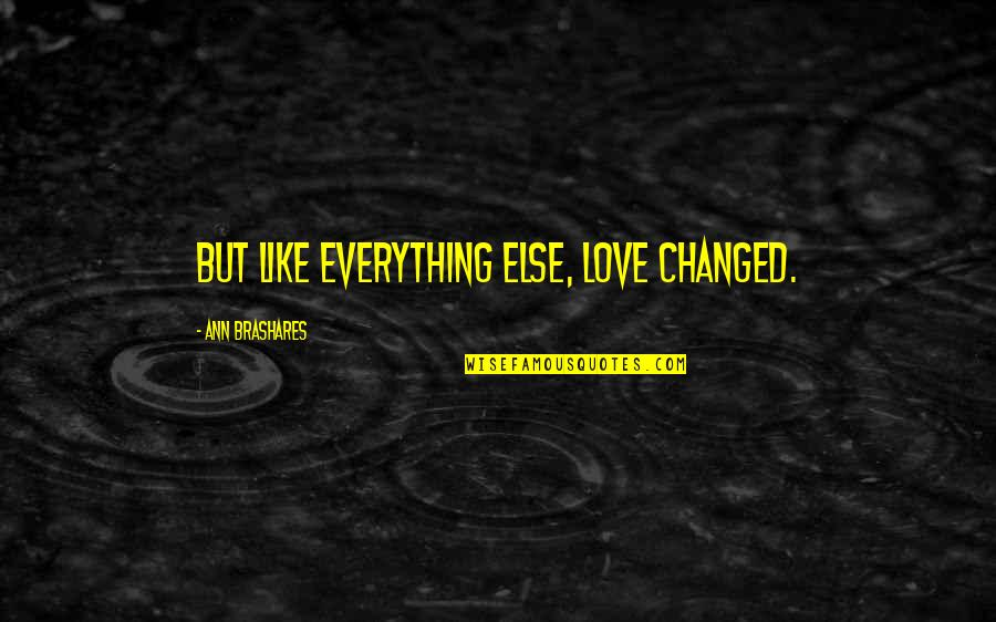 You Changed Everything Quotes By Ann Brashares: But like everything else, love changed.