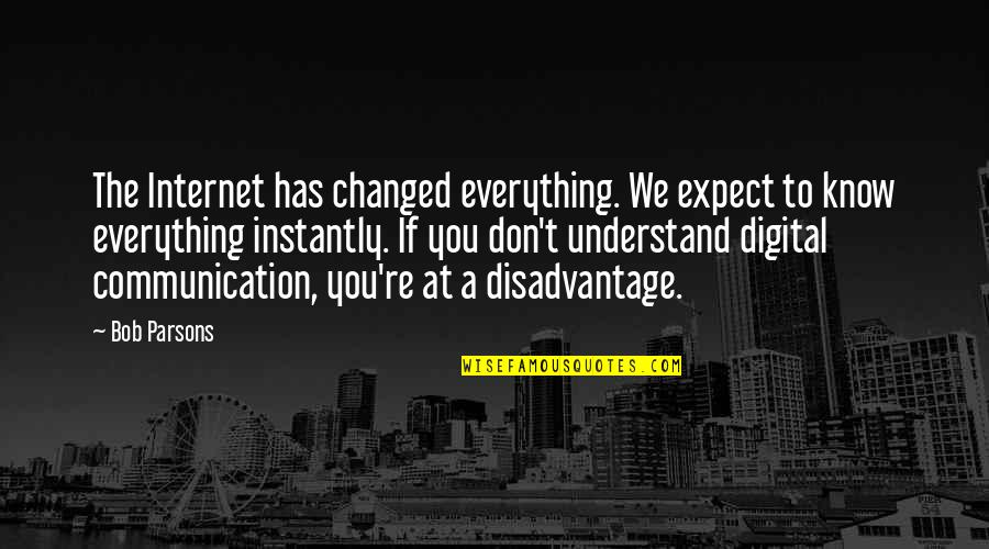 You Changed Everything Quotes By Bob Parsons: The Internet has changed everything. We expect to
