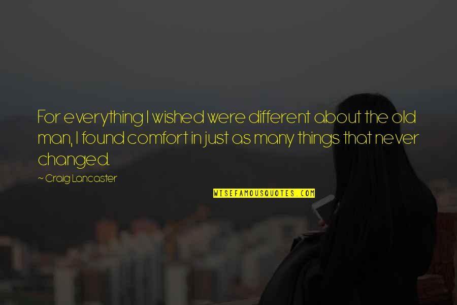 You Changed Everything Quotes By Craig Lancaster: For everything I wished were different about the
