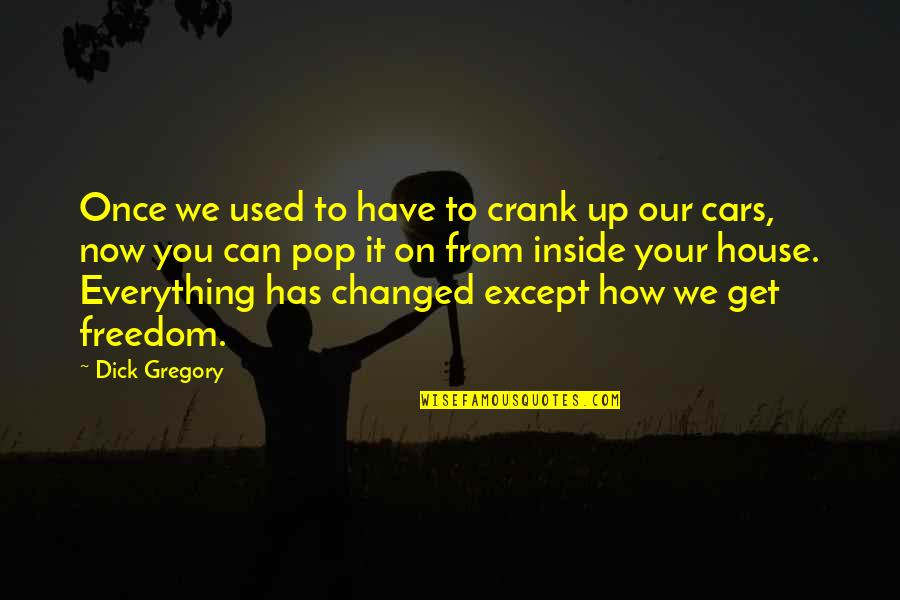You Changed Everything Quotes By Dick Gregory: Once we used to have to crank up