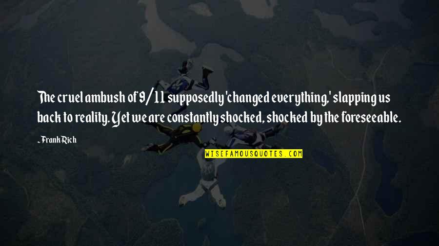 You Changed Everything Quotes By Frank Rich: The cruel ambush of 9/11 supposedly 'changed everything,'