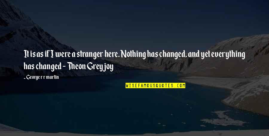 You Changed Everything Quotes By George R R Martin: It is as if I were a stranger