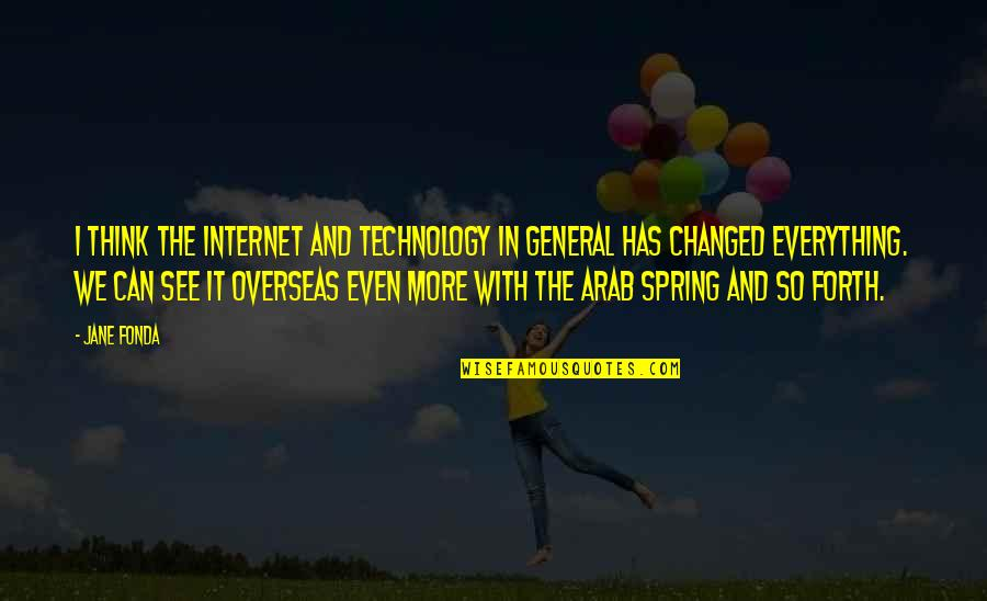 You Changed Everything Quotes By Jane Fonda: I think the Internet and technology in general
