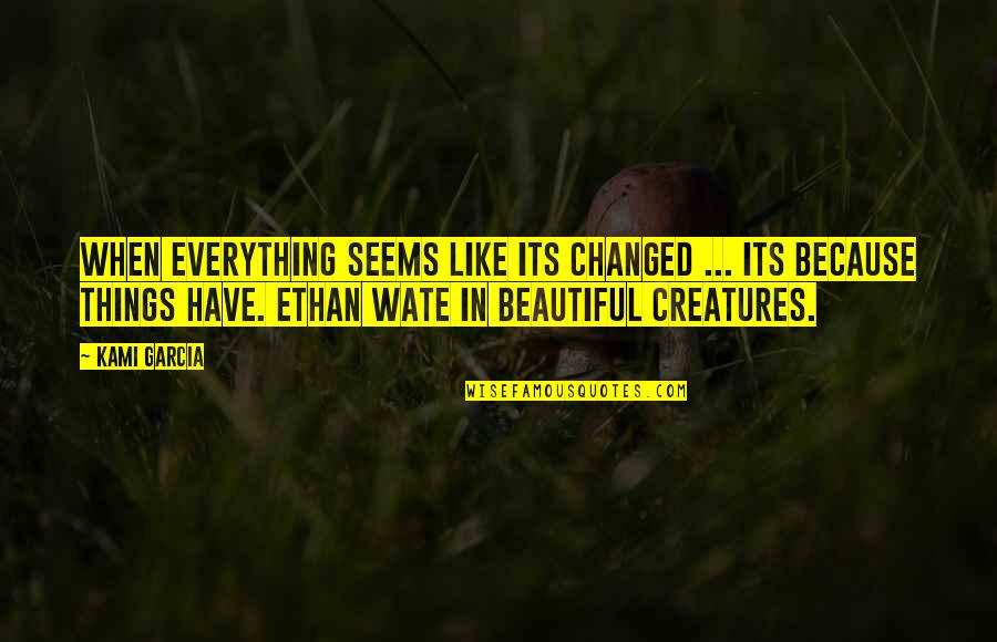 You Changed Everything Quotes By Kami Garcia: When everything seems like its changed ... its
