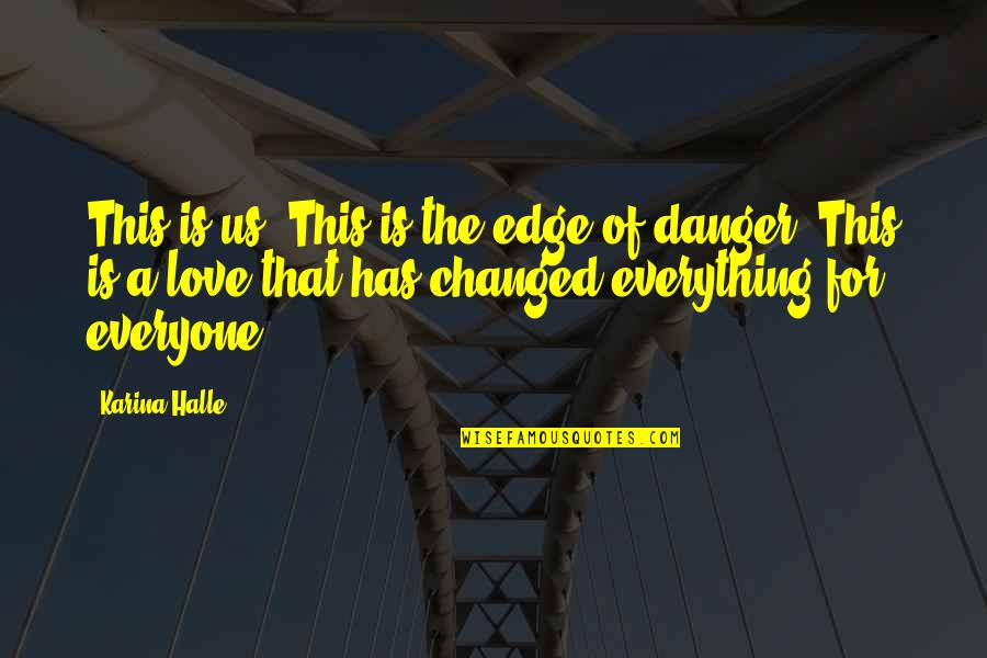 You Changed Everything Quotes By Karina Halle: This is us. This is the edge of